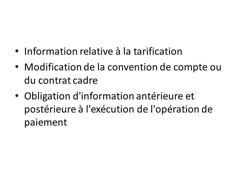 Information relative à la tarification Modification de la convention de compte ou du contrat cadre Obligation d information antérieure et postérieure à l exécution de l opération de paiement
