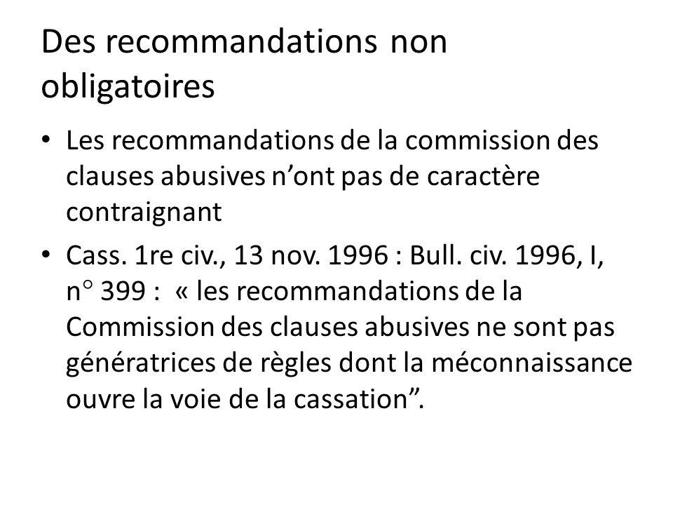 Des recommandations non obligatoires Les recommandations de la commission des clauses abusives nont pas de caractère contraignant Cass.