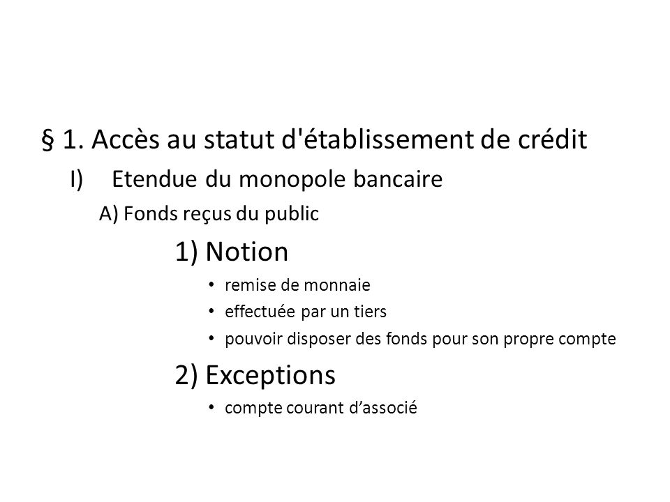 § 1. Accès au statut d'établissement de crédit I)Etendue du monopole bancaire A) Fonds reçus du public 1) Notion remise de monnaie effectuée par un ti