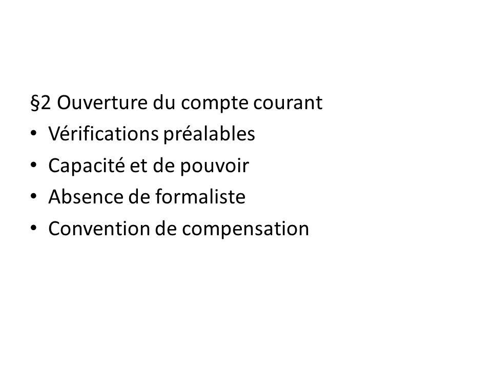 §2 Ouverture du compte courant Vérifications préalables Capacité et de pouvoir Absence de formaliste Convention de compensation