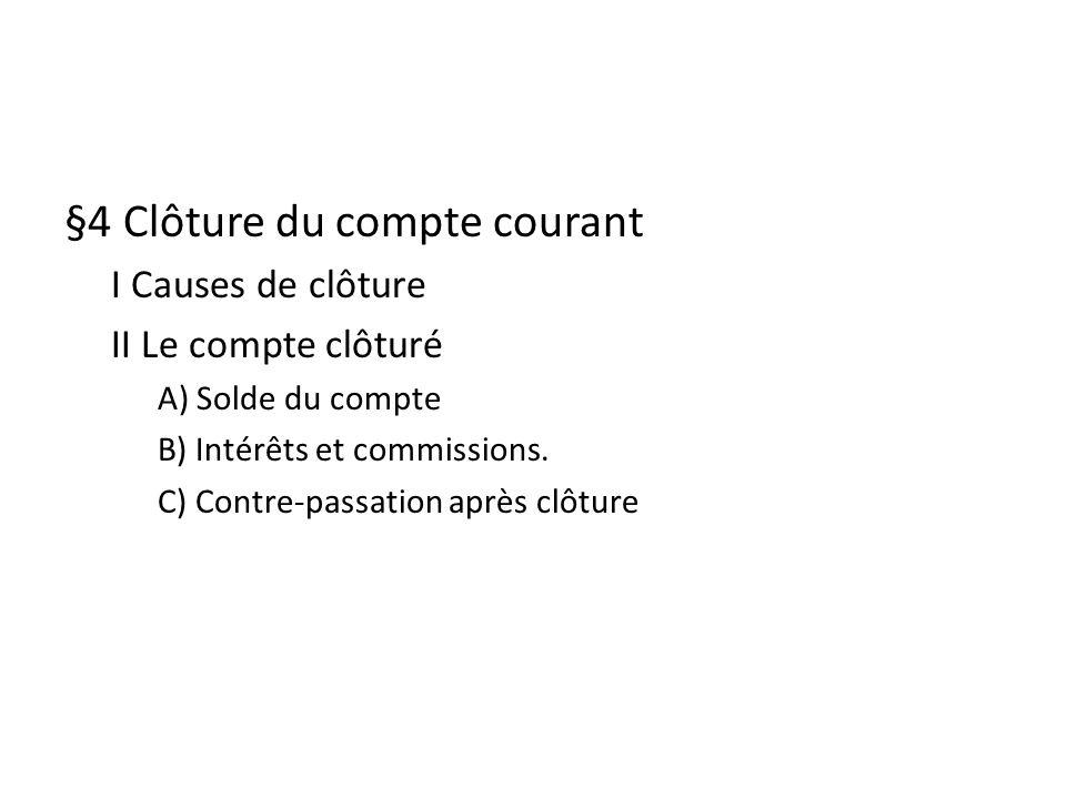 §4 Clôture du compte courant I Causes de clôture II Le compte clôturé A) Solde du compte B) Intérêts et commissions.