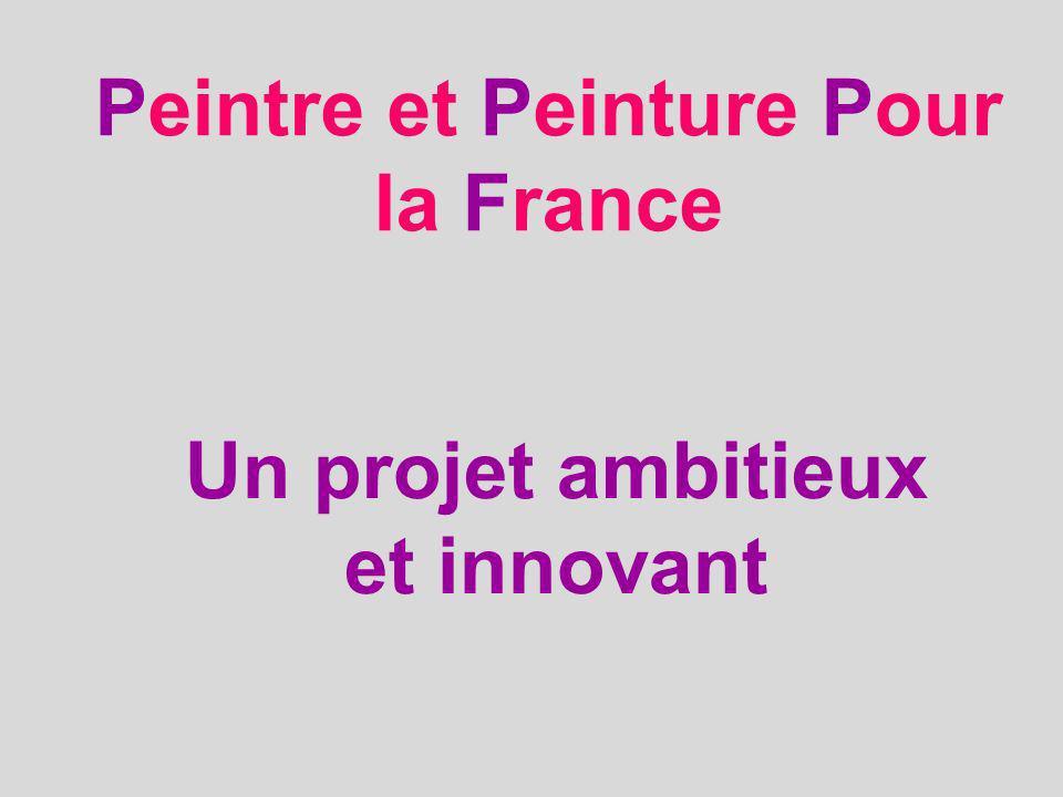 Un projet ambitieux et innovant Peintre et Peinture Pour la France