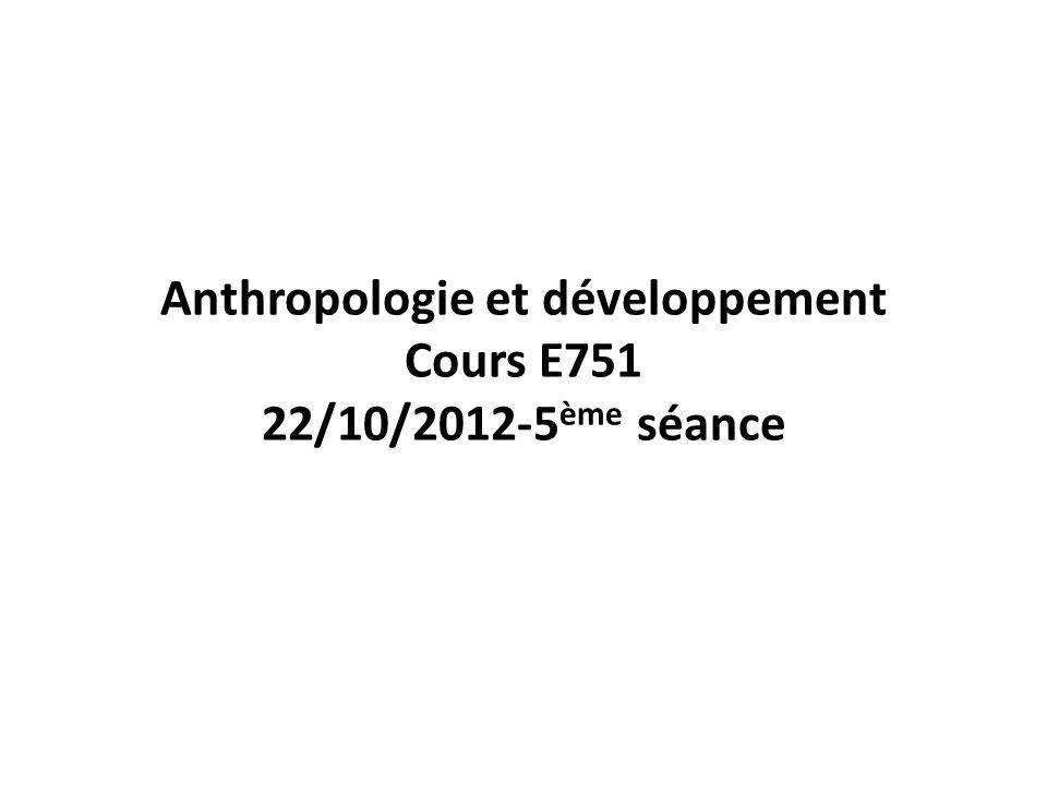 Anthropologie et développement Cours E751 22/10/2012-5 ème séance