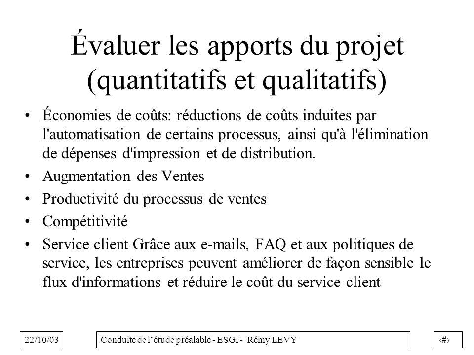 22/10/0318Conduite de létude préalable - ESGI - Rémy LEVY Évaluer les apports du projet (quantitatifs et qualitatifs) Économies de coûts: réductions d