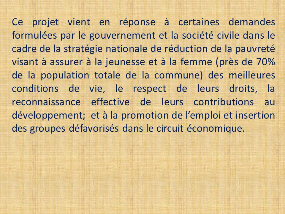 Ce projet vient en réponse à certaines demandes formulées par le gouvernement et la société civile dans le cadre de la stratégie nationale de réductio