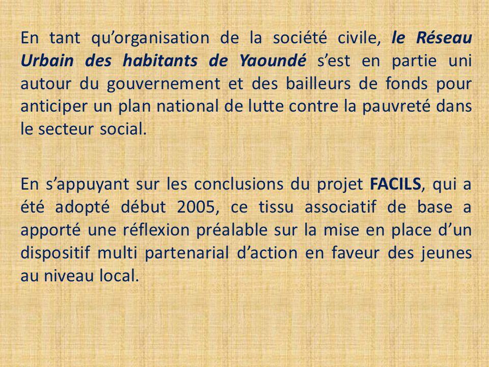 En tant quorganisation de la société civile, le Réseau Urbain des habitants de Yaoundé sest en partie uni autour du gouvernement et des bailleurs de fonds pour anticiper un plan national de lutte contre la pauvreté dans le secteur social.