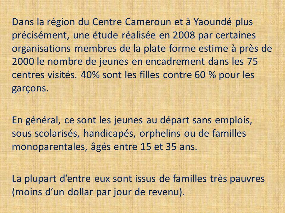 Dans la région du Centre Cameroun et à Yaoundé plus précisément, une étude réalisée en 2008 par certaines organisations membres de la plate forme estime à près de 2000 le nombre de jeunes en encadrement dans les 75 centres visités.