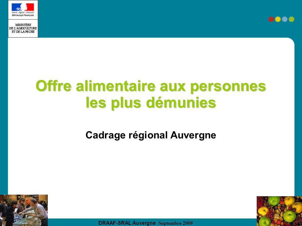 DRAAF-SRAL Auvergne Septembre 2009 Offre alimentaire aux personnes les plus démunies Cadrage régional Auvergne