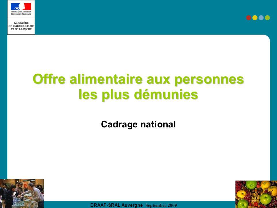 DRAAF-SRAL Auvergne Septembre 2009 Offre alimentaire aux personnes les plus démunies Cadrage national