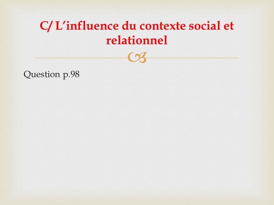 Question p.98 C/ Linfluence du contexte social et relationnel