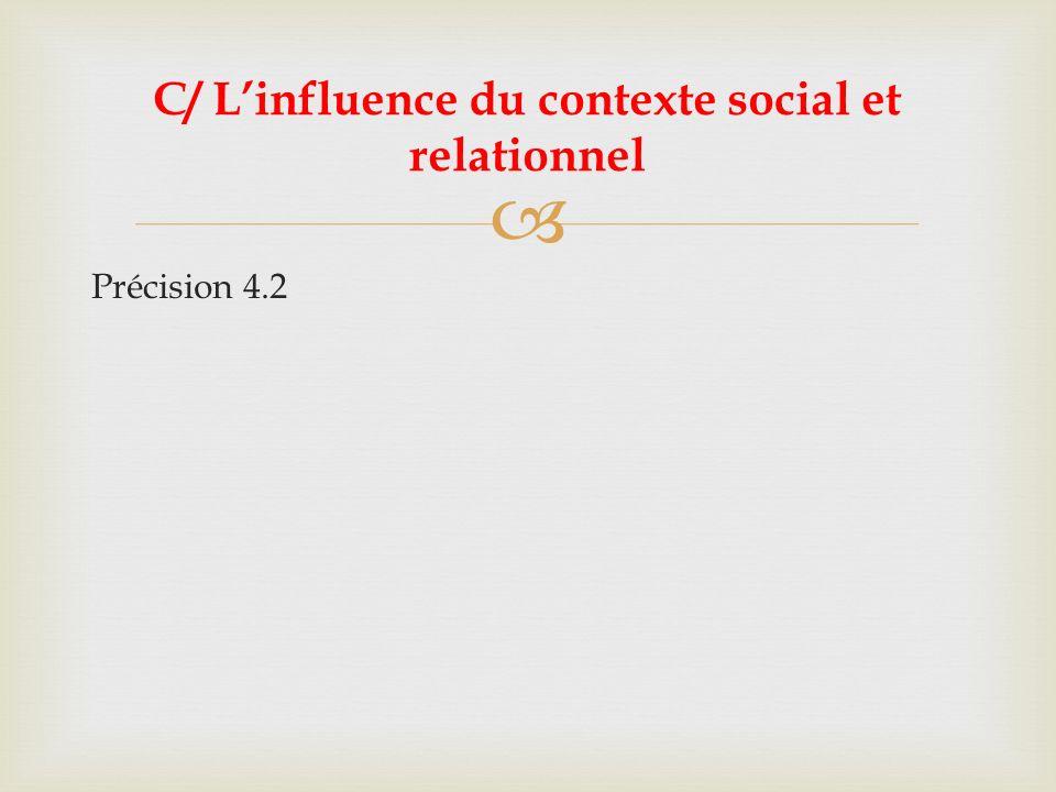 Précision 4.2 C/ Linfluence du contexte social et relationnel