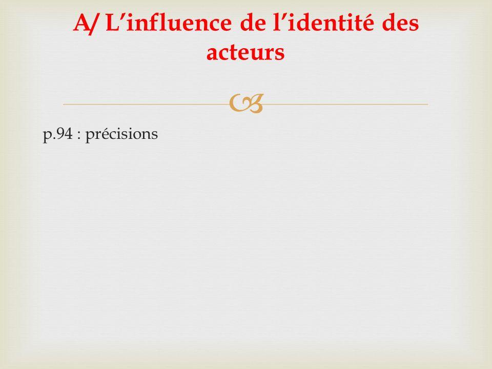 p.94 : précisions A/ Linfluence de lidentité des acteurs