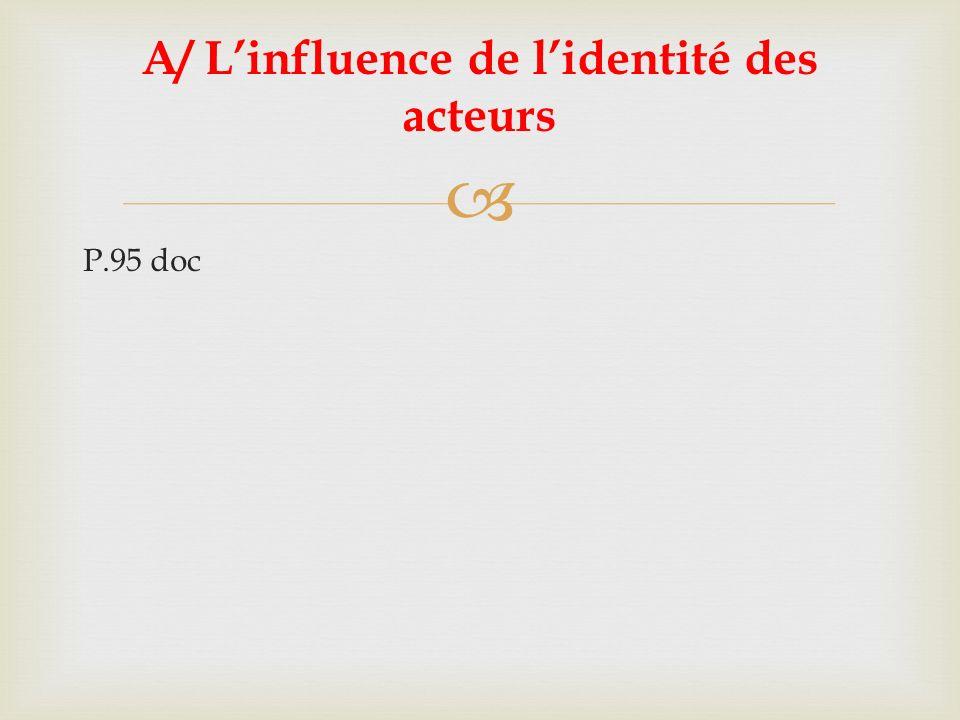 P; 95 question A/ Linfluence de lidentité des acteurs