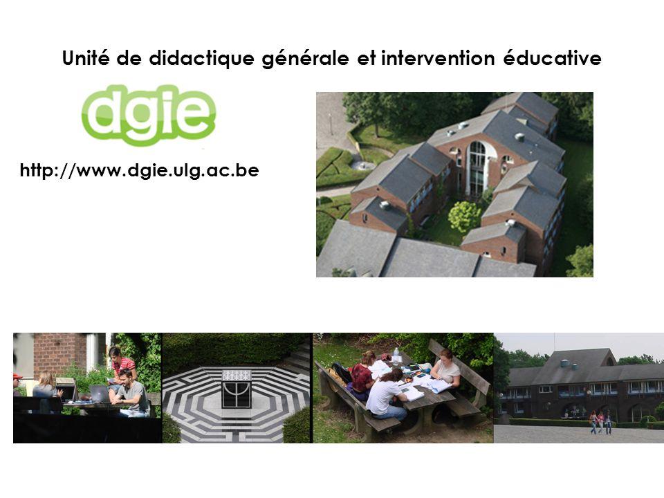Unité de didactique générale et intervention éducative http://www.dgie.ulg.ac.be