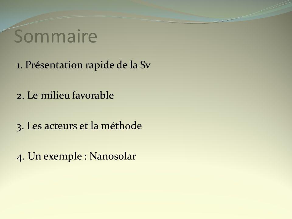 Sommaire 1. Présentation rapide de la Sv 2. Le milieu favorable 3. Les acteurs et la méthode 4. Un exemple : Nanosolar