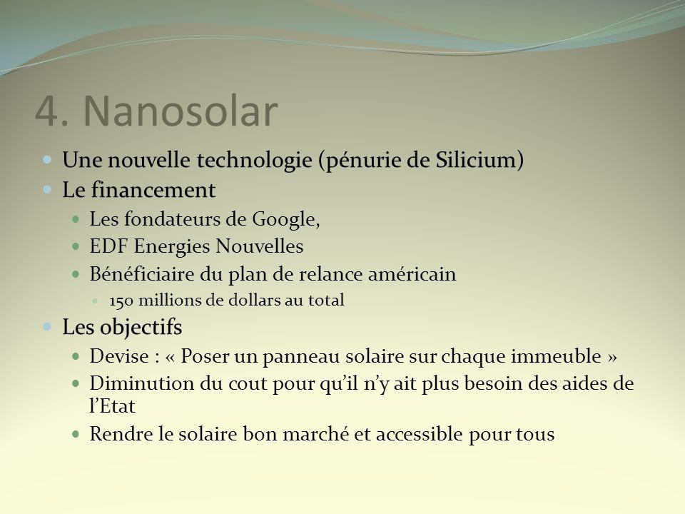 4. Nanosolar Une nouvelle technologie (pénurie de Silicium) Le financement Les fondateurs de Google, EDF Energies Nouvelles Bénéficiaire du plan de re