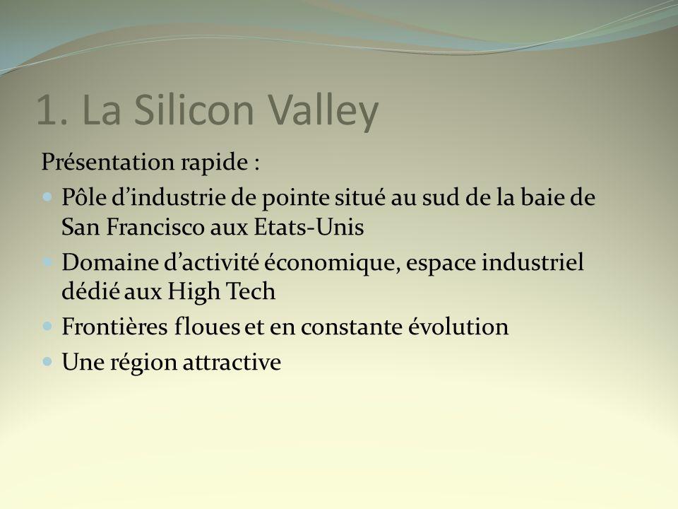 1. La Silicon Valley Présentation rapide : Pôle dindustrie de pointe situé au sud de la baie de San Francisco aux Etats-Unis Domaine dactivité économi