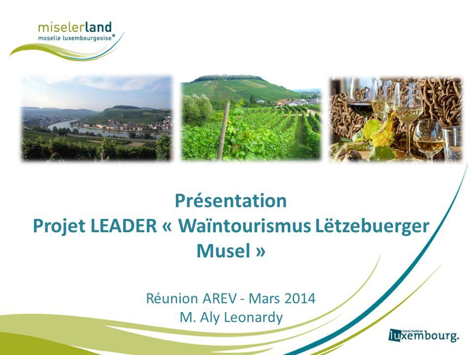 Présentation Projet LEADER « Waïntourismus Lëtzebuerger Musel » Réunion AREV - Mars 2014 M.
