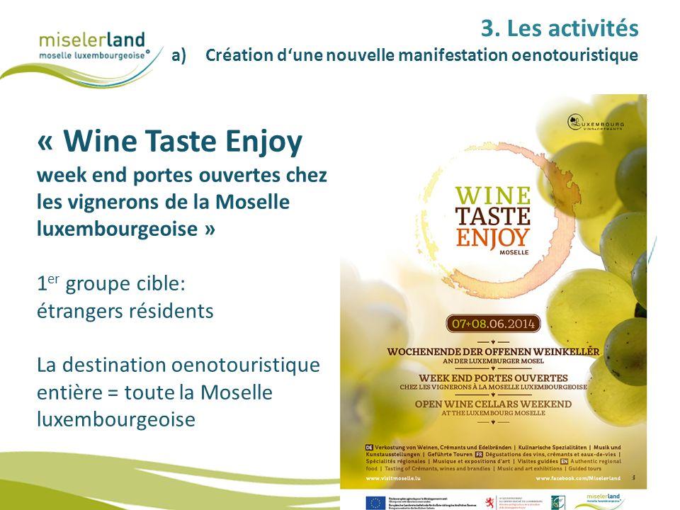 3. Les activités a)Création dune nouvelle manifestation oenotouristique « Wine Taste Enjoy week end portes ouvertes chez les vignerons de la Moselle l