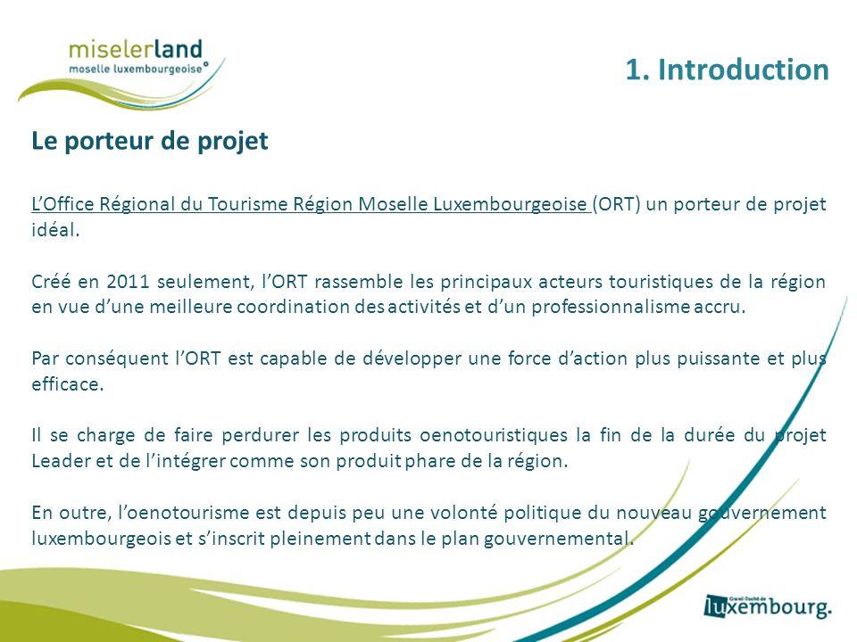 1. Introduction Le porteur de projet LOffice Régional du Tourisme Région Moselle Luxembourgeoise (ORT) un porteur de projet idéal. Créé en 2011 seulem