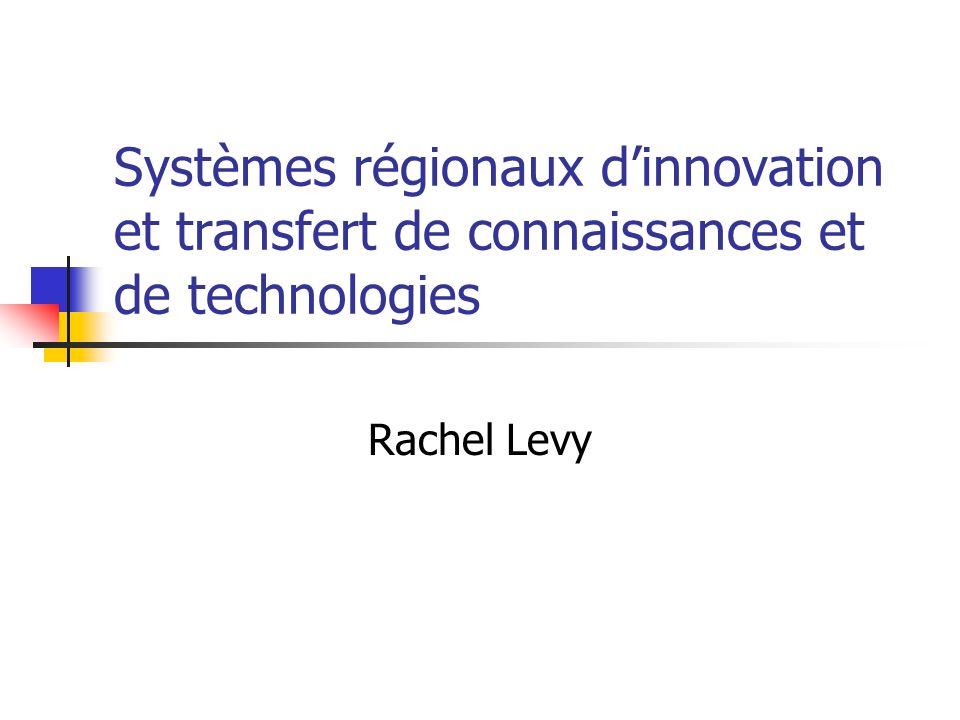 Systèmes régionaux dinnovation et transfert de connaissances et de technologies Rachel Levy