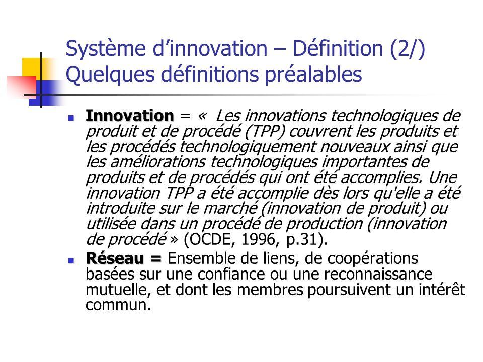 Système dinnovation – Définition (2/) Quelques définitions préalables Innovation Innovation = « Les innovations technologiques de produit et de procéd