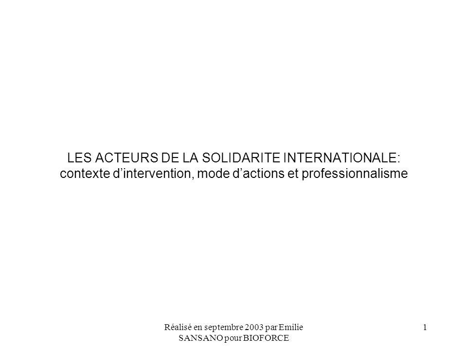 Réalisé en septembre 2003 par Emilie SANSANO pour BIOFORCE 1 LES ACTEURS DE LA SOLIDARITE INTERNATIONALE: contexte dintervention, mode dactions et pro
