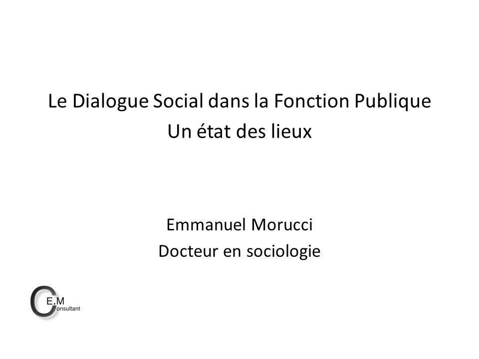 Le Dialogue Social dans la Fonction Publique Un état des lieux Emmanuel Morucci Docteur en sociologie