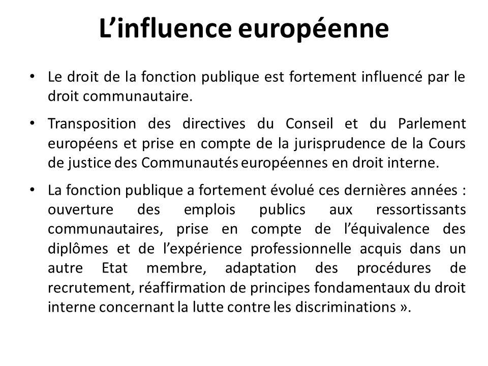 Linfluence européenne Le droit de la fonction publique est fortement influencé par le droit communautaire.