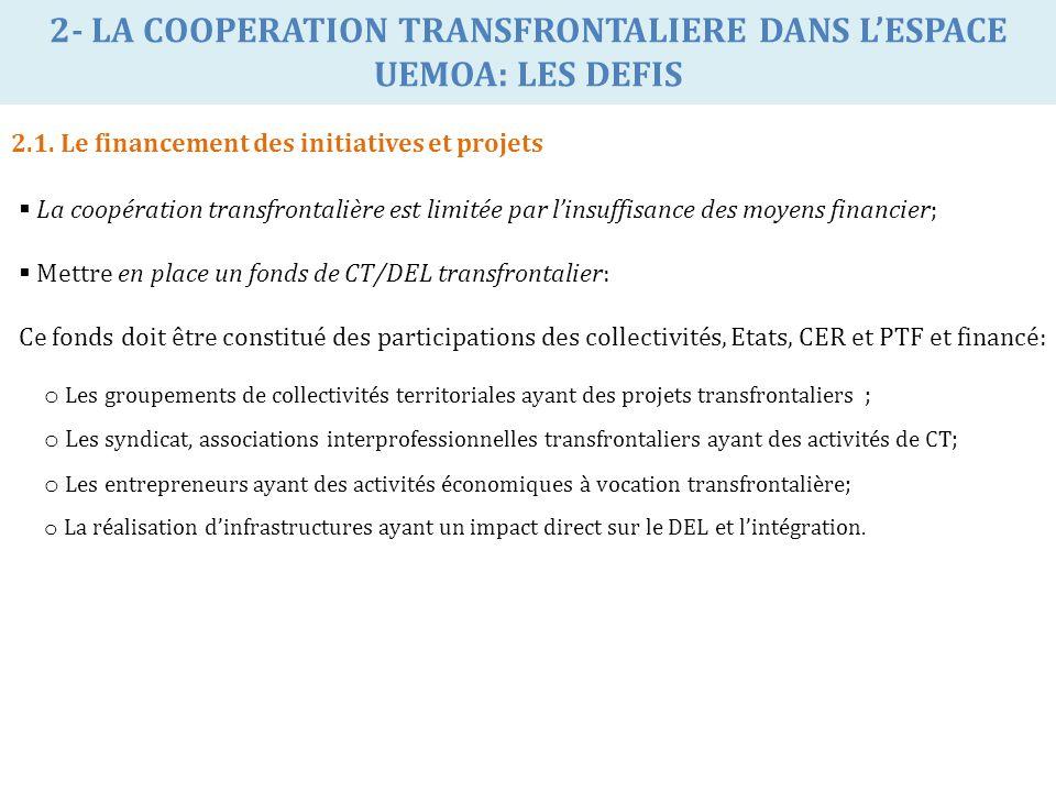 2- LA COOPERATION TRANSFRONTALIERE DANS LESPACE UEMOA: LES DEFIS 2.1. Le financement des initiatives et projets La coopération transfrontalière est li