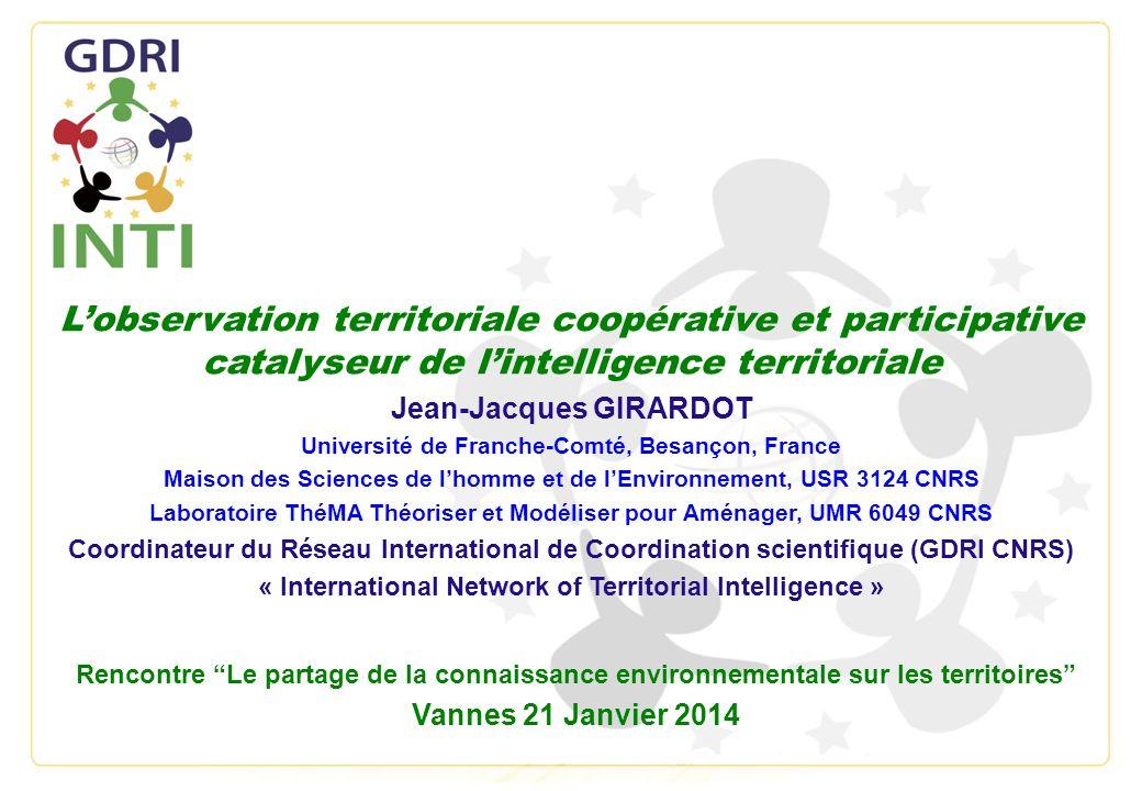 Lobservation territoriale coopérative et participative catalyseur de lintelligence territoriale Jean-Jacques GIRARDOT Université de Franche-Comté, Bes