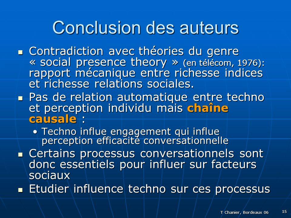 T Chanier, Bordeaux 06 15 Conclusion des auteurs Contradiction avec théories du genre « social presence theory » (en télécom, 1976): rapport mécanique entre richesse indices et richesse relations sociales.