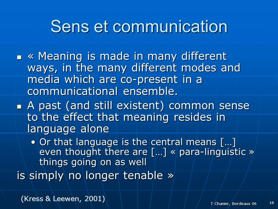 T Chanier, Bordeaux 06 18 Sens et communication « Meaning is made in many different ways, in the many different modes and media which are co-present i