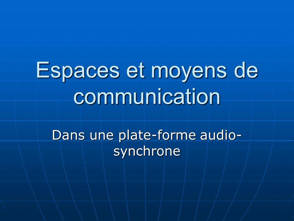 Espaces et moyens de communication Dans une plate-forme audio- synchrone