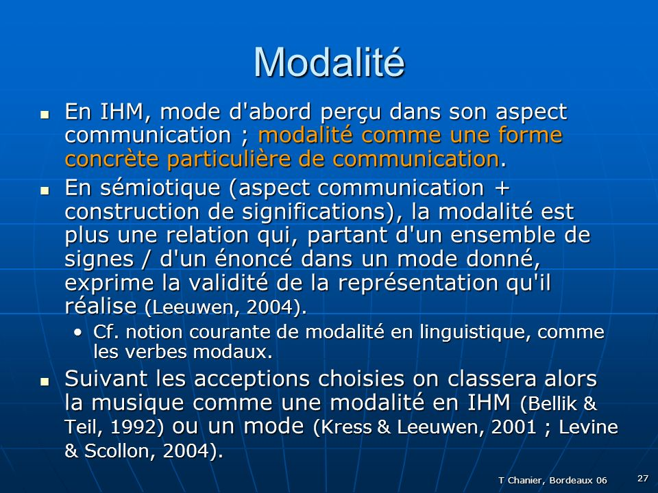 T Chanier, Bordeaux 06 27 Modalité En IHM, mode d abord perçu dans son aspect communication ; modalité comme une forme concrète particulière de communication.