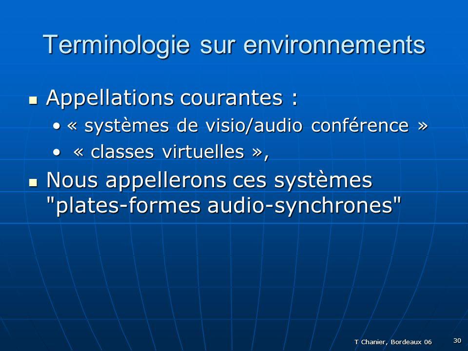 T Chanier, Bordeaux 06 30 Terminologie sur environnements Appellations courantes : Appellations courantes : « systèmes de visio/audio conférence »« systèmes de visio/audio conférence » « classes virtuelles », « classes virtuelles », Nous appellerons ces systèmes plates-formes audio-synchrones Nous appellerons ces systèmes plates-formes audio-synchrones