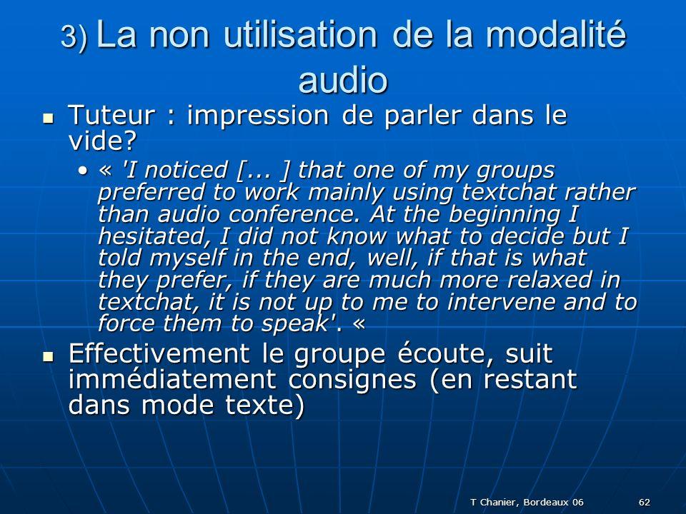 T Chanier, Bordeaux 06 62 3) La non utilisation de la modalité audio Tuteur : impression de parler dans le vide.