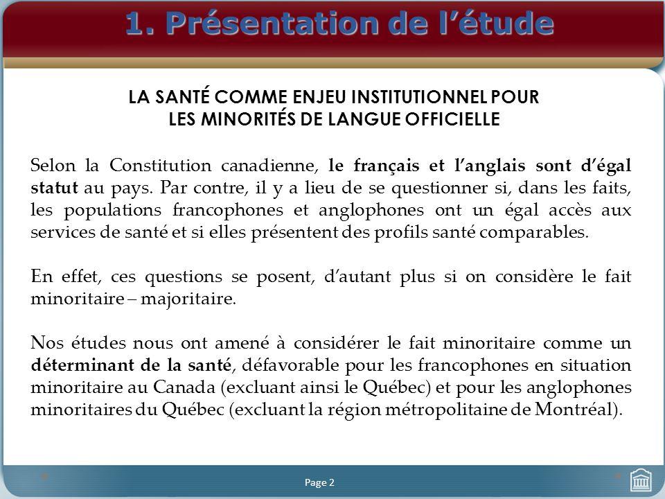 1. Présentation de létude Page 2 Selon la Constitution canadienne, le français et langlais sont dégal statut au pays. Par contre, il y a lieu de se qu
