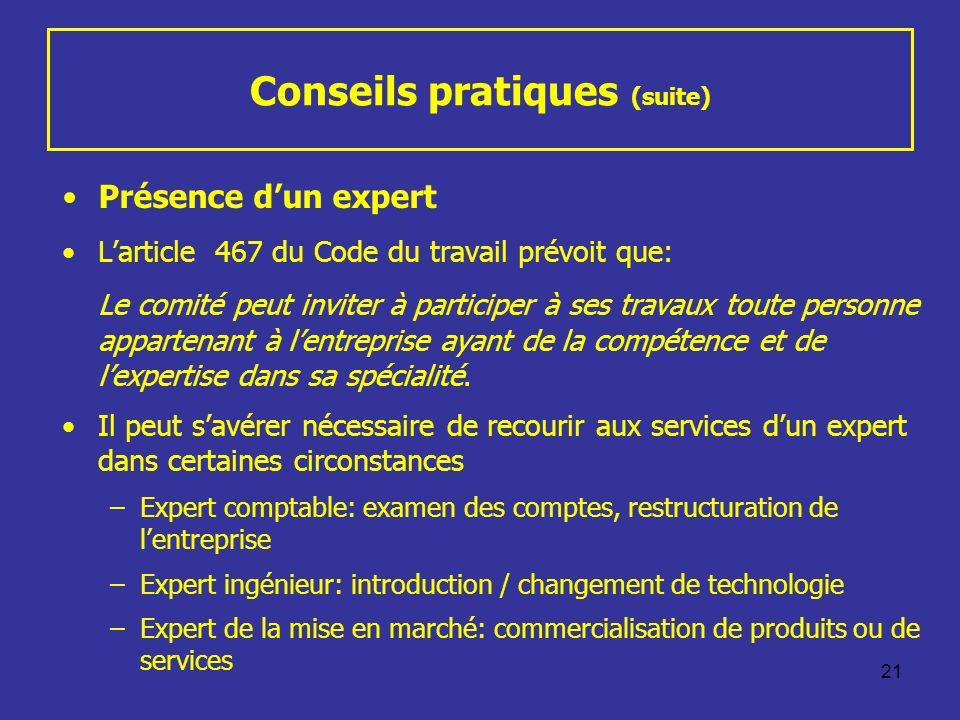 21 Conseils pratiques (suite) Présence dun expert Larticle 467 du Code du travail prévoit que: Le comité peut inviter à participer à ses travaux toute