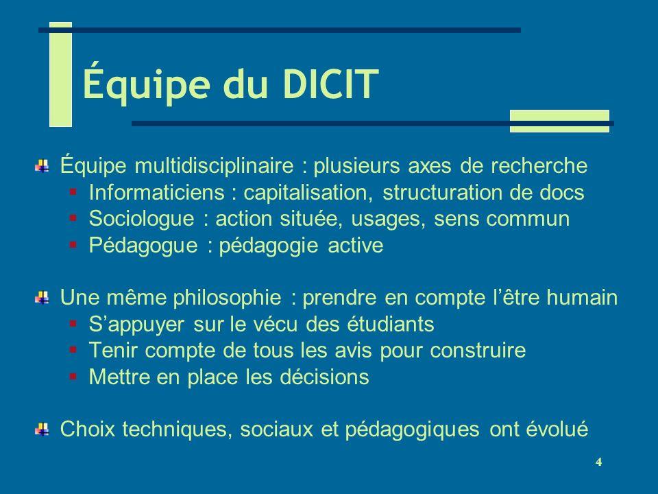 4 Équipe du DICIT Équipe multidisciplinaire : plusieurs axes de recherche Informaticiens : capitalisation, structuration de docs Sociologue : action s