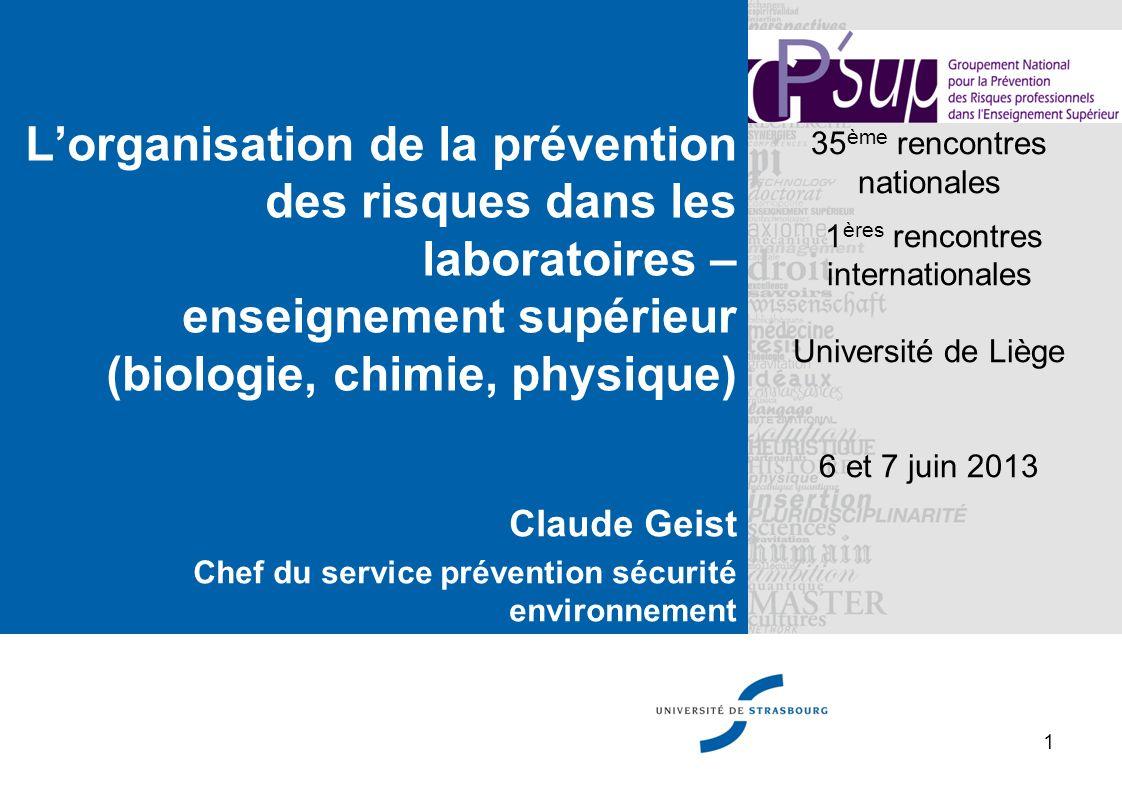 Lorganisation de la prévention des risques dans les laboratoires – enseignement supérieur (biologie, chimie, physique) Claude Geist Chef du service pr