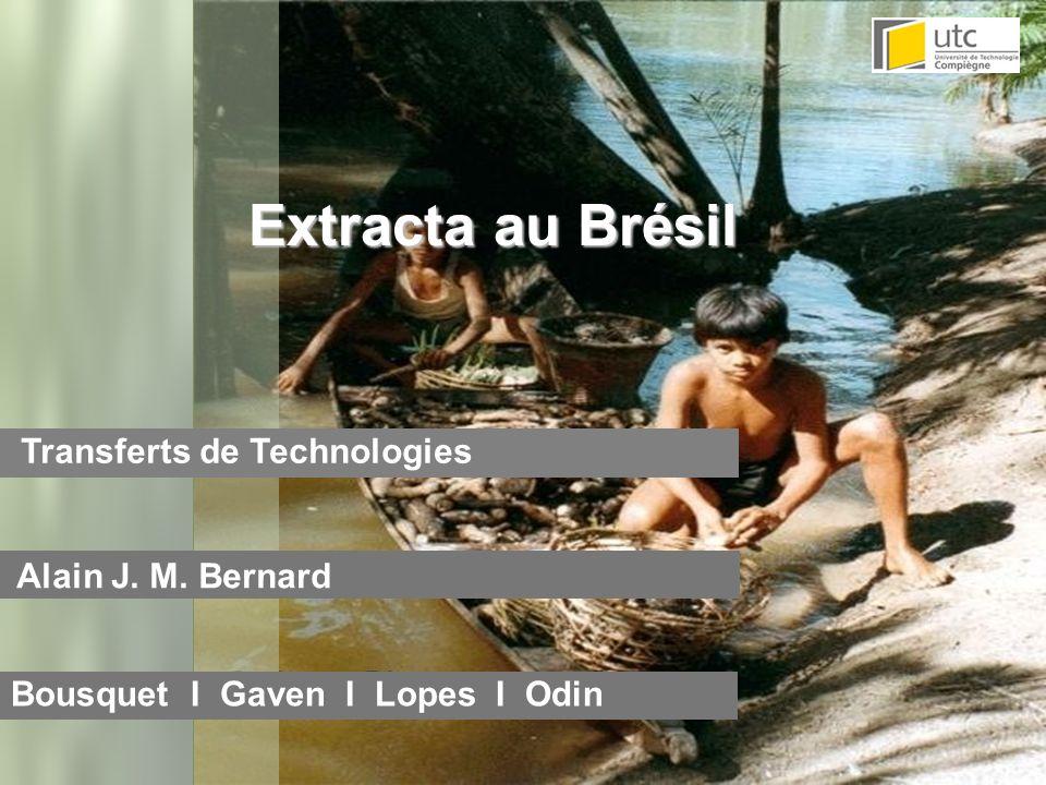 Transferts de Technologies Alain J. M. Bernard Bousquet I Gaven I Lopes I Odin Extracta au Brésil