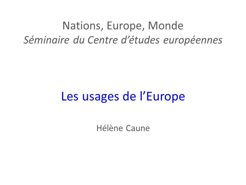 Nations, Europe, Monde Séminaire du Centre détudes européennes Les usages de lEurope Hélène Caune