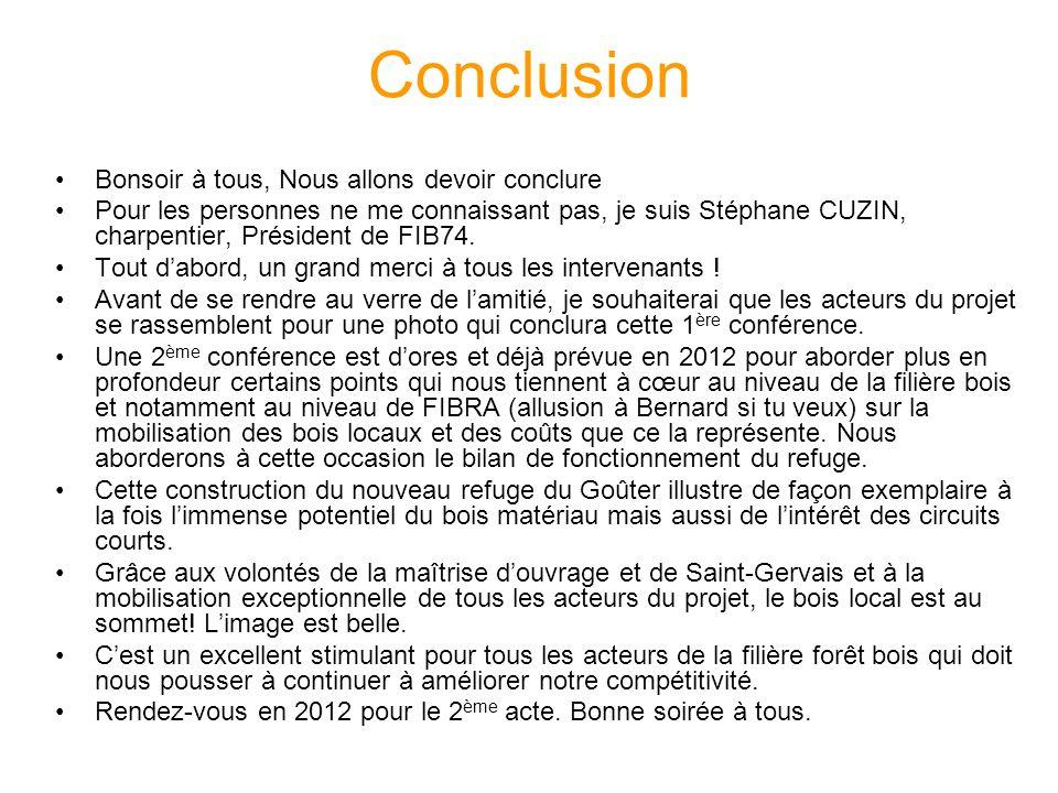 Conclusion Bonsoir à tous, Nous allons devoir conclure Pour les personnes ne me connaissant pas, je suis Stéphane CUZIN, charpentier, Président de FIB74.