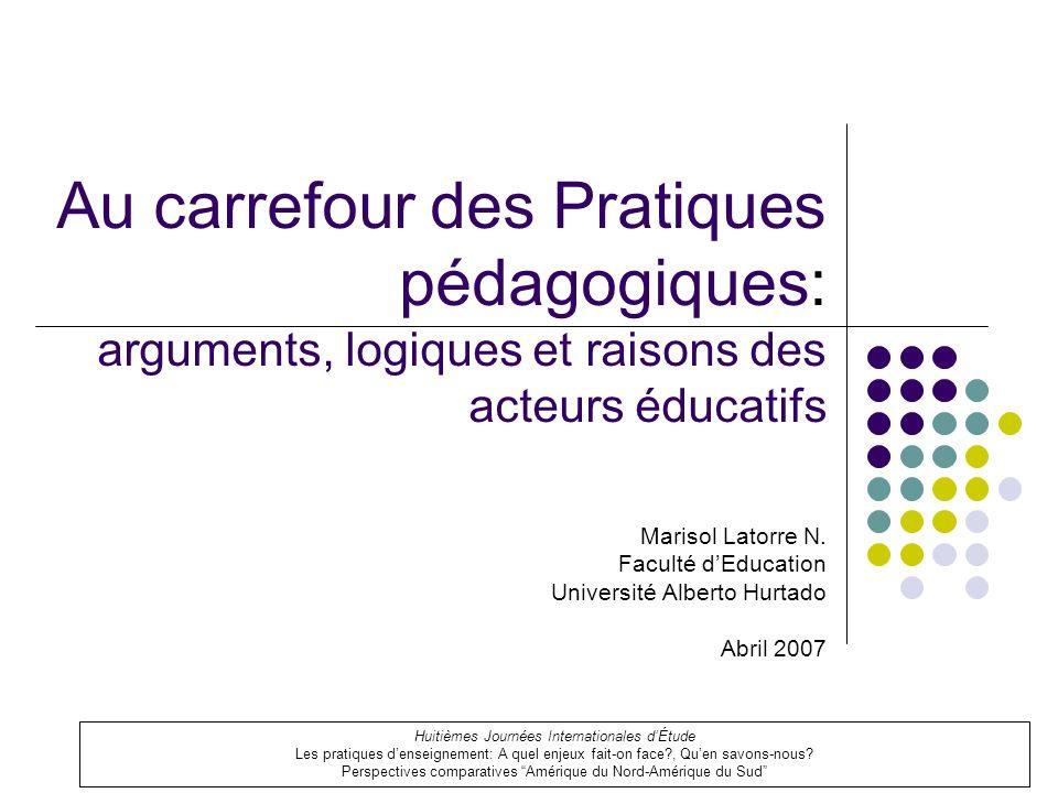 Au carrefour des Pratiques pédagogiques: arguments, logiques et raisons des acteurs éducatifs Marisol Latorre N.