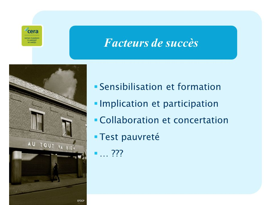 12 Facteurs de succès Sensibilisation et formation Implication et participation Collaboration et concertation Test pauvreté …