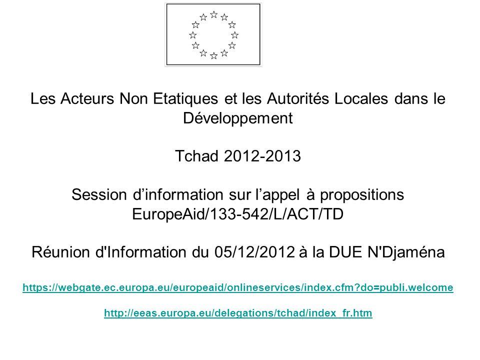 Les Acteurs Non Etatiques et les Autorités Locales dans le Développement Tchad 2012-2013 Session dinformation sur lappel à propositions EuropeAid/133-