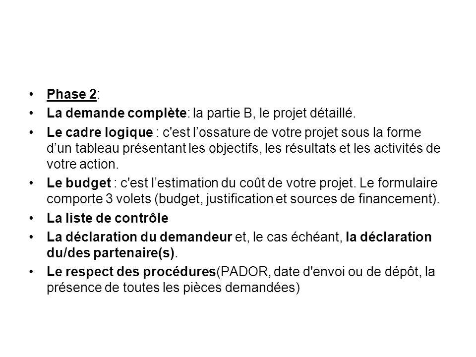 Phase 2: La demande complète: la partie B, le projet détaillé. Le cadre logique : c'est lossature de votre projet sous la forme dun tableau présentant