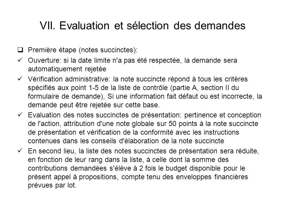 VII. Evaluation et sélection des demandes Première étape (notes succinctes): Ouverture: si la date limite n'a pas été respectée, la demande sera autom