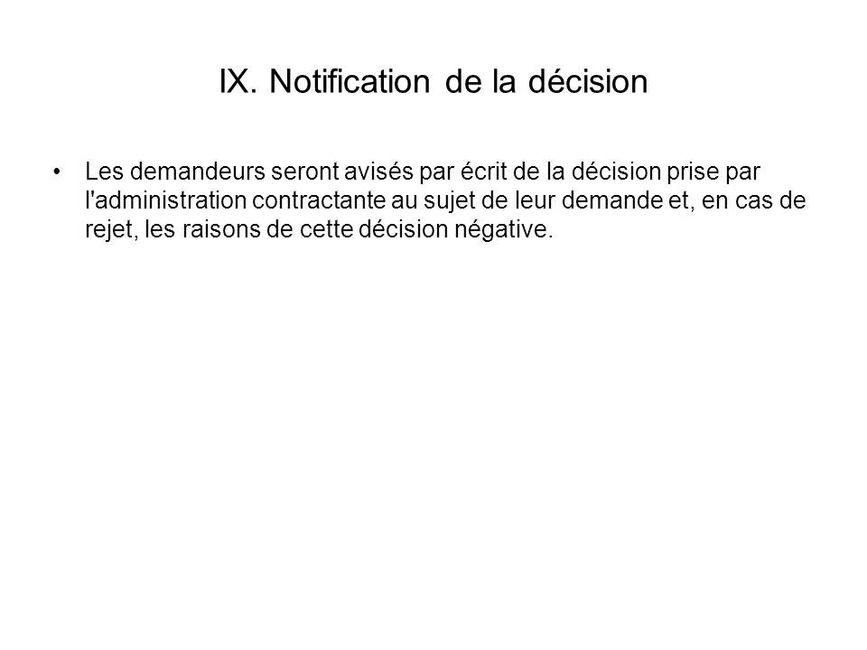 IX. Notification de la décision Les demandeurs seront avisés par écrit de la décision prise par l'administration contractante au sujet de leur demande
